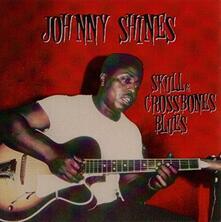 Skull & Crossbones Blues - CD Audio di Johnny Shines