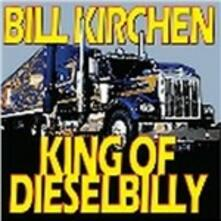 King of Dieselbilly - CD Audio di Bill Kirchen