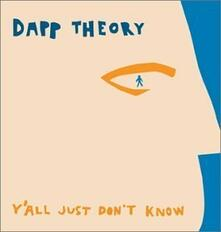 Y'All Just Don't Know - CD Audio di Dapp Theory