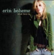 What Love Is - CD Audio di Erin Boheme