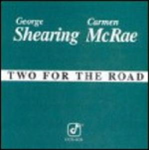 CD Two for the Road George Shearing , Carmen McRae