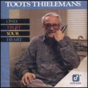 Only Trust Your Heart - CD Audio di Toots Thielemans