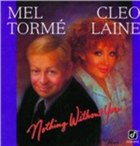 Nothing Without You - CD Audio di Mel Tormé,Cleo Laine
