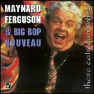 CD These Cats Can Swing! di Maynard Ferguson