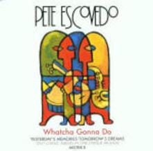 Whatcha Gonna Do - CD Audio di Pete Escovedo