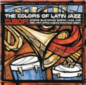 CD The Colors of Latin Jazz. Cubop!