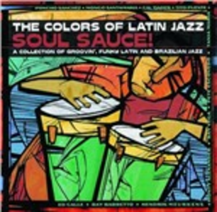 CD The Colors of Latin Jazz. Soul Sauce!