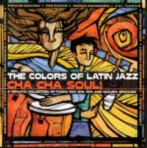 The Colors of Latin Jazz: Cha Cha Soul - CD Audio