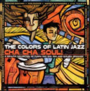 CD The Colors of Latin Jazz: Cha Cha Soul