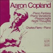 Fantasia per Pianoforte, Passacaglia, Night Thoughts, Variazioni per Pianoforte - CD Audio di Aaron Copland