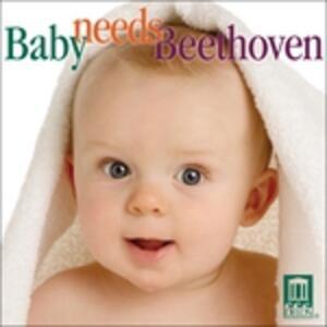 Baby Needs Beethoven - CD Audio di Ludwig van Beethoven