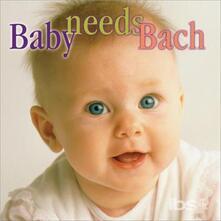 Baby Needs Bach - CD Audio di Johann Sebastian Bach
