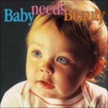 Baby Needs Beauty - CD Audio