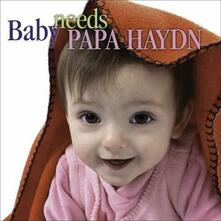Baby Needs Papa Haydn - CD Audio di Franz Joseph Haydn