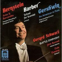 Ouverture School for Scandall / Arias & Barcarolles / Un Americano a Parigi - CD Audio di Leonard Bernstein,George Gershwin,Samuel Barber,Gerard Schwarz,Seattle Symphony Orchestra
