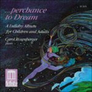 Foto Cover di Perchance to Dream. Album di ninne nanna per grandi e piccini, CD di Carol Rosenberger, prodotto da Delos