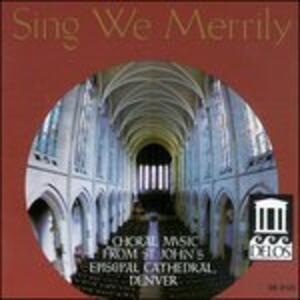 Sing We Merrily - Musica per Coro e Organo - CD Audio