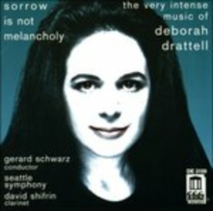 CD Sorrow Is Not Melancholy - Concerto per Clarinetto, Fire Dances di Deborah Drattell
