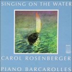 Singing on the Water - Opere per Pianoforte - CD Audio di Carol Rosenberger