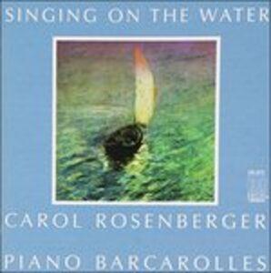 Foto Cover di Singing on the Water - Opere per Pianoforte, CD di Carol Rosenberger, prodotto da Delos