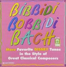 Bibbidi Bobbidi Bach - Disney Tunes in the Style of Great Classical Composers - CD Audio