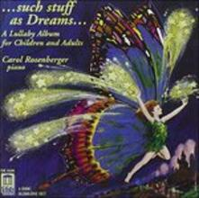 Such Stuff as Dreams... - a Lullaby Album for Children and Adults - CD Audio di Carol Rosenberger