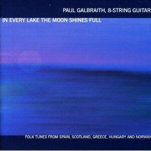 In Every Lake the Moon Shines Full - CD Audio di Paul Galbraith
