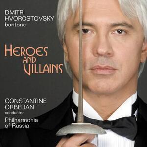 Heroes and Villains - CD Audio di Constantine Orbelian,Dmitri Hvorostovsky