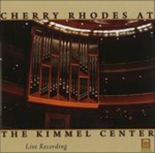 CD Cherry Rhodes at the Kimmel Center - Musica per Organo
