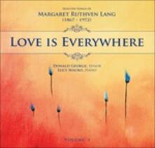 Love Is Everywhere. Songs vol.1 - CD Audio di Margaret Ruthven Lang
