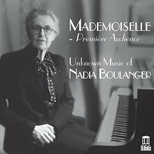 Mademoiselle. Première Audience. Unknown Music of Nadia Boulanger - CD Audio
