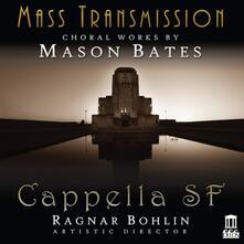 Mass Transmission. Opere Corali - CD Audio di Mason Bates