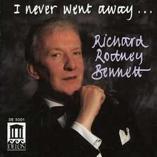 I Never Went Away - CD Audio di Richard Rodney Bennett