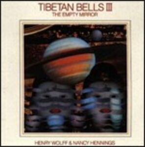 Foto Cover di Tibetan Bells III. The Empty Mirror, CD di Henry Wolff,Nancy Hennings, prodotto da Celestial Harmonies
