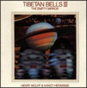 CD Tibetan Bells III. The Empty Mirror Henry Wolff , Nancy Hennings