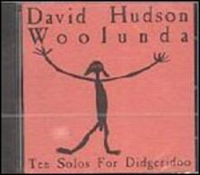Woolunda. Ten Solos for Didgeridoo - CD Audio di David Hudson