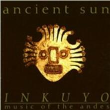 Ancient Sun. Music of the Andes - CD Audio di Inkuyo