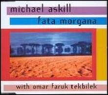 Fata Morgana - CD Audio di Omar Faruk Tekbilek,Michael Askill