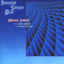 Transfer Station Blue - CD Audio di Michael Shrieve
