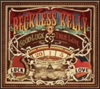 Vinile Good Luck & True Love Reckless Kelly
