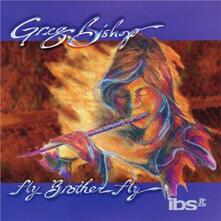 Fly Brother Fly - CD Audio di Greg Bishop