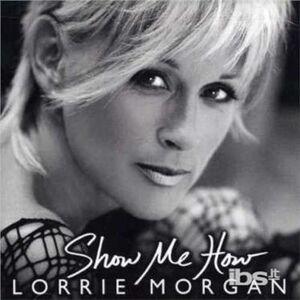 Foto Cover di Show Me How, CD di Lorrie Morgan, prodotto da Image