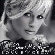 Show Me How - CD Audio di Lorrie Morgan