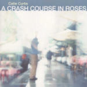 A Crash Course in Roses - CD Audio di Catie Curtis