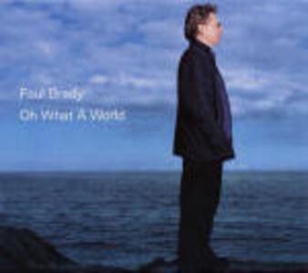 Oh What a World - CD Audio di Paul Brady