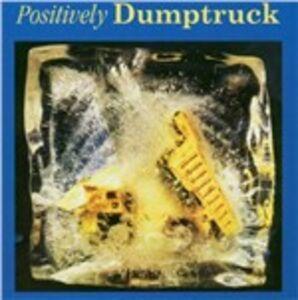 CD Positively di Dumptruck