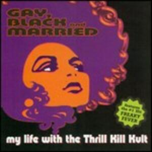 Gay, Black and Married - CD Audio di My Life with the Thrill Kill Kult