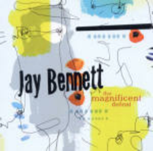 CD The Magnificent Defeat di Jay Bennett