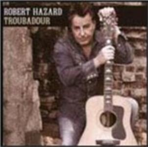 Troubadour - CD Audio di Robert Hazard