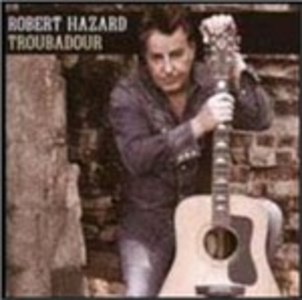 CD Troubadour di Robert Hazard